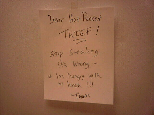 Dear Hot Pocket Thief! Stop stealing it's wrong & I'm hungry with no lunch!!! Thanks