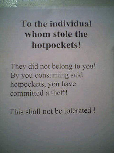 To the individual whom [sic] stole the hotpockets! They did not belong to you! By you consuming said hotpockets you have committed a theft! This shall not be tolerated!