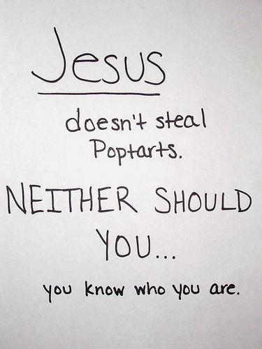 Jesus doesn't steal Poptarts. NEITHER SHOULD YOU...